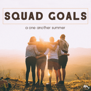 Squad Goals: A One Another Summer